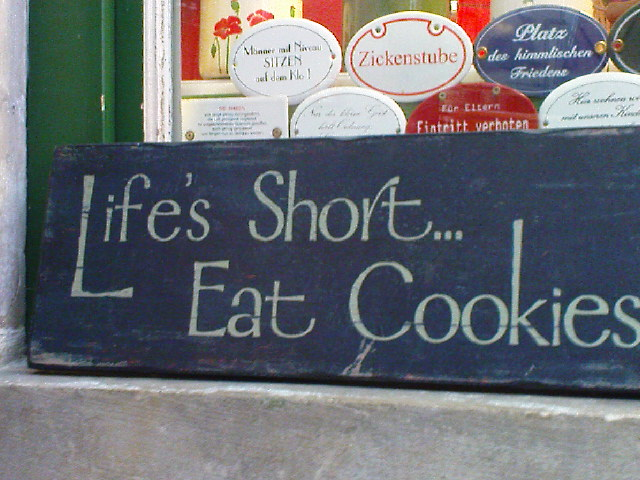 Life's short... - Eat Cookies