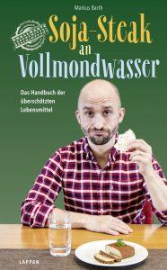 Soja-Steak an Vollmondwasser: Das Handbuch der überschätzten Lebensmittel